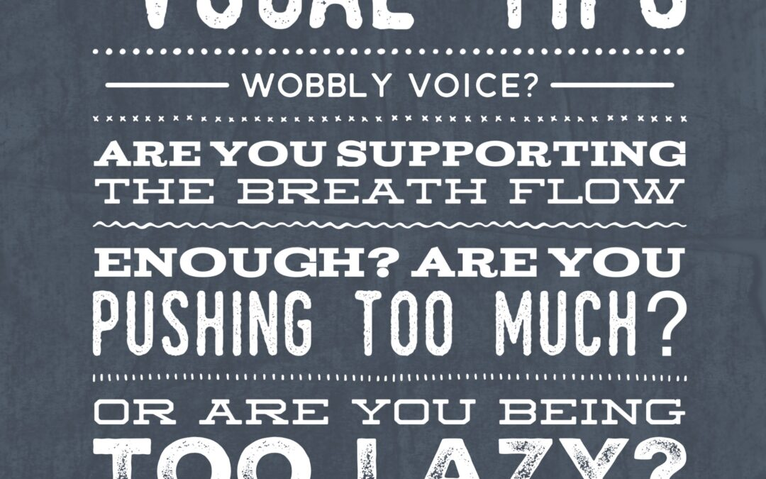 #VocalTipsTuesday – Wobbly Voice?
